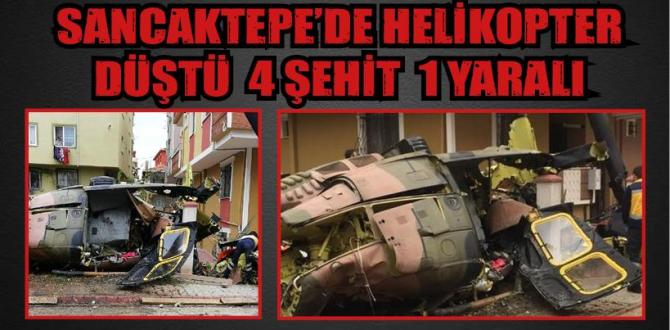 İSTANBUL SANCAKTEPE'DE HELİKOPTER DÜŞTÜ 4 ŞEHİT 1 YARALI