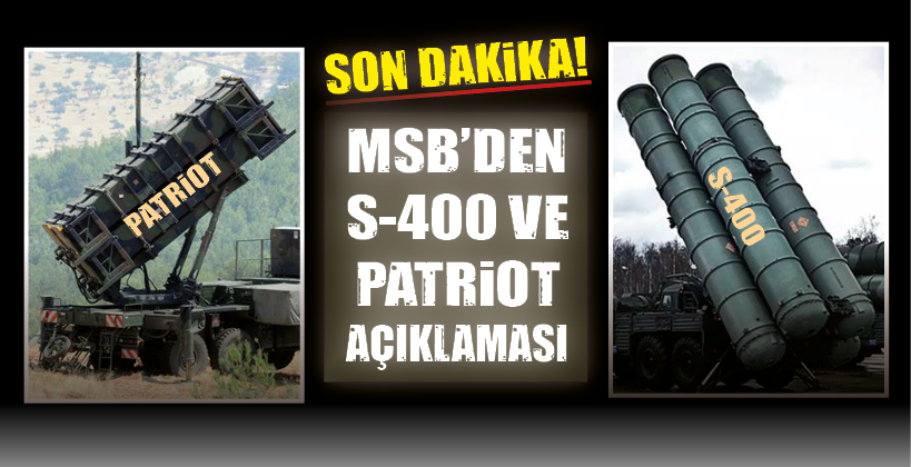 MSB'DEN S-400 VE PATRİOT AÇIKLAMASI